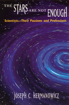 The Stars Are Not Enough: Scientists--Their Passions and Professions - Hermanowicz, Joseph C