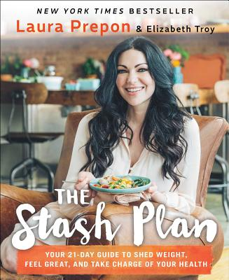 The Stash Plan: Your 21-Day Guide to Shed Weight, Feel Great, and Take Charge of Your Health - Prepon, Laura, and Troy, Elizabeth