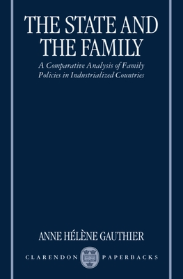 The State and the Family: A Comparative Analysis of Family Policies in Industrialized Countries - Gauthier, Anne Helene