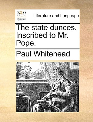 The State Dunces. Inscribed to Mr. Pope. - Whitehead, Paul