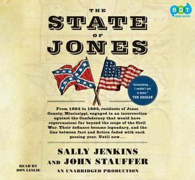 The State of Jones: The Small Southern County That Seceded from the Confederacy - Jenkins, Sally, and Stauffer, John, and Leslie, Don (Read by)