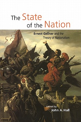 The State of the Nation: Ernest Gellner and the Theory of Nationalism - Hall, John a (Editor)