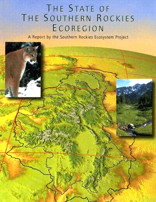 The State of the Southern Rockies Ecoregion: A Report - Southern Rockies Ecosystem Project