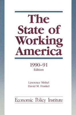 The State of Working America: 1990-91 - Mishel, Lawrence, and Bernstein, Jared, and Schmitt, John