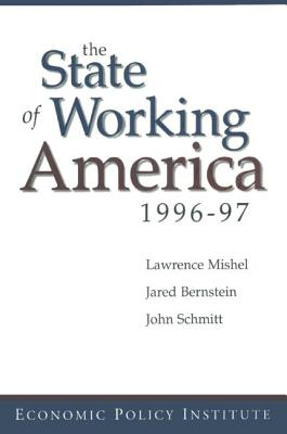 The State of Working America: 1996-97 - Mishel, Lawrence, and Bernstein, Jared, and Schmitt, John