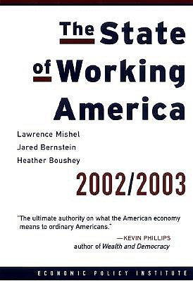 The State of Working America 2002-2003 - Mishel, Lawrence, and Bernstein, Jared, and Boushey, Heather
