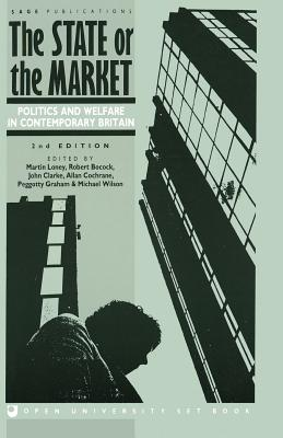 The State or the Market: Politics and Welfare in Contemporary Britain - Loney, Martin, Mr. (Editor), and Bocock, Robert, Dr. (Editor), and Clarke, John H (Editor)