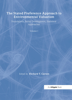 The Stated Preference Approach to Environmental Valuation, Volumes I, II and III: Volume I: Foundations, Initial Development, Statistical Approaches Volume II: Conceptual and Empirical Issues Volume III: Applications: Benefit-Cost Analysis and Natural... - Carson, Richard T, Professor (Editor)