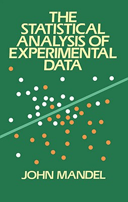The Statistical Analysis of Experimental Data - Mandel, John, and Mandel, and Engineering