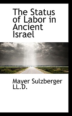 The Status of Labor in Ancient Israel - Sulzberger, Mayer