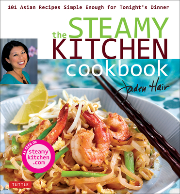 The Steamy Kitchen Cookbook: 101 Asian Recipes Simple Enough for Tonight's Dinner - Hair, Jaden
