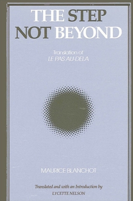 The Step Not Beyond - Blanchot, Maurice, Professor, and Nelson, Lycette (Translated by)