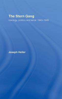 The Stern Gang: Ideology, Politics and Terror, 1940-1949 - Heller, Joseph