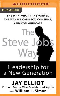 The Steve Jobs Way: Ileadership for a New Generation - Elliot, Jay
