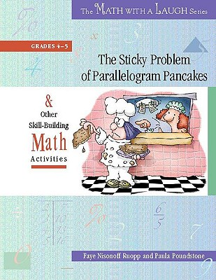 The Sticky Problem of Parallelogram Pancakes & Other Skill-Building Math Activities: Grades 4-5 - Ruopp, Faye, and Poundstone, Paula