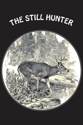 The Still Hunter - Van Dyke, Theodore, and Publishing, Illumination (Prepared for publication by)