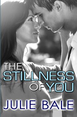 The Stillness of You - Bale, Julie