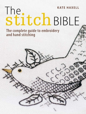 The Stitch Bible: A Comprehensive Guide to 225 Embroidery Stitches and Techniques - Haxell, Kate