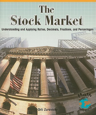The Stock Market: Understanding and Applying Ratios, Decimals, Fractions, and Percentages - Zuravicky, Orli