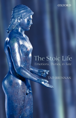 The Stoic Life: Emotions, Duties, and Fate - Brennan, Tad