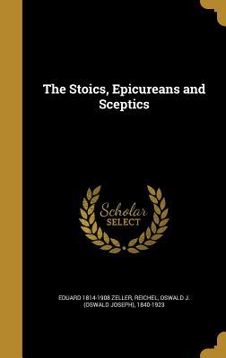 The Stoics, Epicureans and Sceptics - Zeller, Eduard 1814-1908, and Reichel, Oswald J (Oswald Joseph) 1840 (Creator)