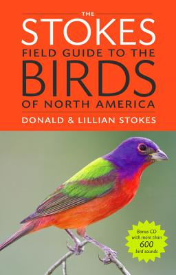 The Stokes Field Guide to the Birds of North America - Stokes, Donald, and Stokes, Lillian