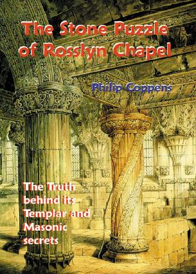 The Stone Puzzle of Rosslyn Chapel: The Truth Behind Its Templar and Masonic Secrets - Coppens, Philip