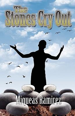 The Stones Cry Out - Ramirez, Miqueas