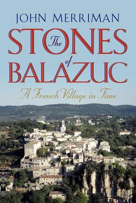 The Stones of Balazuc: A French Village Through Time - Merriman, John
