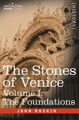 The Stones of Venice - Volume I: The Foundations - Ruskin, John