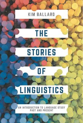 The Stories of Linguistics: An Introduction to Language Study Past and Present - Ballard, Kim