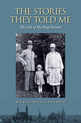 The Stories They Told Me: The Life of My Deaf Parents - Wallisfurth, Maria, and Wallisfurth, Cornelia (Translated by)
