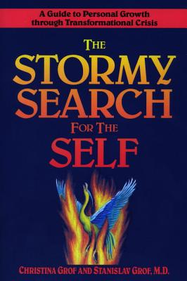 The Stormy Search for the Self: A Guide to Personal Growth Through Transformational Crisis - Grof, Christina