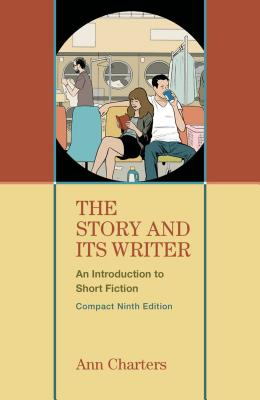 The Story and Its Writer Compact: An Introduction to Short Fiction - Charters, Ann