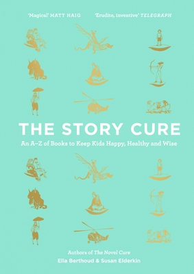 The Story Cure: An A-Z of Books to Keep Kids Happy, Healthy and Wise - Berthoud, Ella, and Elderkin, Susan