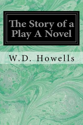 The Story of a Play a Novel - Howells, W D