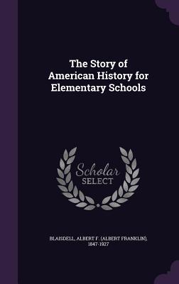 The Story of American History for Elementary Schools - Blaisdell, Albert F (Albert Franklin) (Creator)