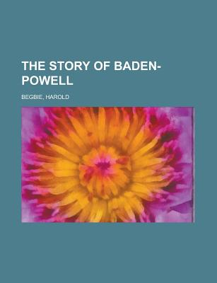 The Story of Baden-Powell - Begbie, Harold