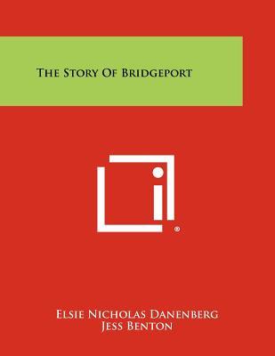 The Story of Bridgeport - Danenberg, Elsie Nicholas