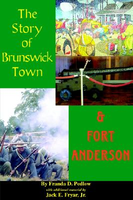 The Story of Brunswick & Fort Anderson - Predlow, Franda D, and Fryar, Jack E, Jr. (Contributions by), and Fryar Jr, Jack E (Contributions by)