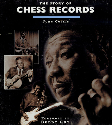 The Story of Chess Records - Collis, John, and Guy, Buddy (Foreword by)