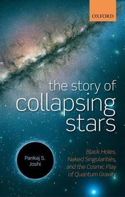 The Story of Collapsing Stars: Black Holes, Naked Singularities, and the Cosmic Play of Quantum Gravity - Joshi, Pankaj S.
