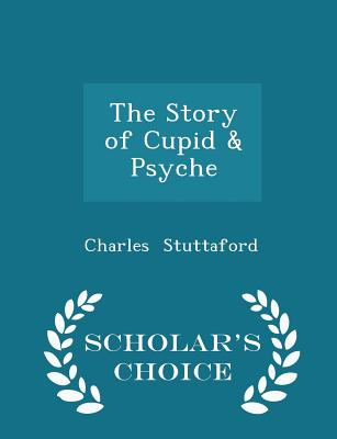 The Story of Cupid & Psyche - Scholar's Choice Edition - Stuttaford, Charles