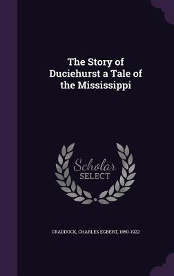 The Story of Duciehurst a Tale of the Mississippi - Craddock, Charles Egbert