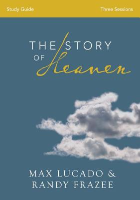 The Story of Heaven: Exploring the Hope and Promise of Eternity - Lucado, Max, and Frazee, Randy