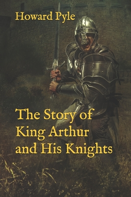 The Story of King Arthur and His Knights - Pyle, Howard
