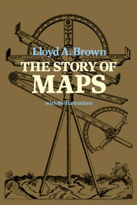 The Story of Maps - Brown, Lloyd A