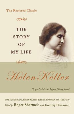 The Story of My Life: The Restored Classic - Keller, Helen, and Shattuck, Roger (Editor), and Herrmann, Dorothy (Editor)