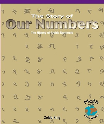 The Story of Our Numbers: The History of Arabic Numerals - King, Zelda, and King, Kerrigan