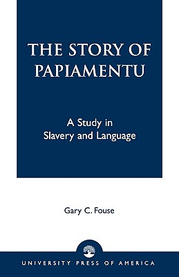 The Story of Papiamentu: A Study in Slavery and Language - Fouse, Gary C